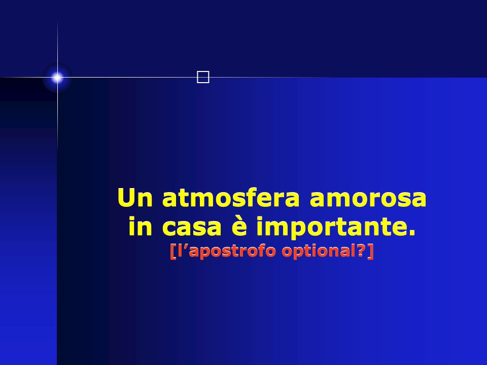 Un atmosfera amorosa in casa è importante. [l'apostrofo optional ]